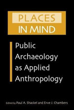 Places in Mind : Public Archaeology As Applied Anthropology