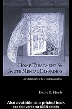 Home Treatment for Acute Mental Disorders : An Alternative to Hospitalization - David S. Heath
