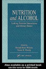 Nutrition and Alcohol : Linking Nutrient Interactions and Dietary Intake - Ronald Ross Watson