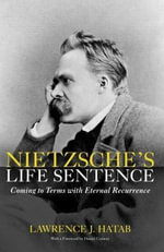 Nietzsche's Life Sentence : Coming To Terms With Eternal Recurrence - Lawrence Hatab
