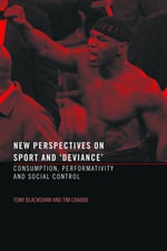 New Perspectives on Sport and 'Deviance' : Consumption, Performativity, and Social Control - Tony Blackshaw