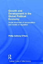 Growth and Development in the Global Political Economy : Social Structures of Accumulation and Modes of Regulation - Anthony O'Hara