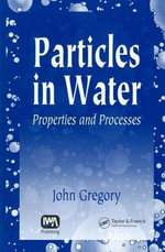 Particles in Water : Properties and Processes - John Gregory