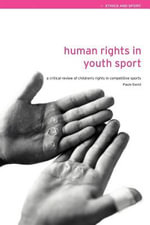 Human Rights in Youth Sport : A Critical Review of Children's Rights in Competitive Sports - Paulo David