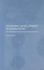 Economic Development in Kazakhstan : The Role of Large Enterprises and Foreign Investment - Anne E. Peck