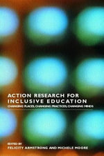 Action Research for Inclusive Education : Changing Places, Changing Practice, Changing Minds