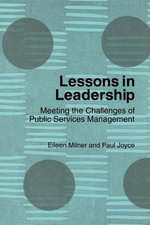 Lessons in Leadership : Meeting the Challenges of Public Services Management