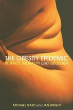 The Obesity Epidemic : Science, Morality And Ideology - Michael Gard