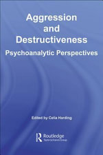 Aggression and Destructiveness : Psychoanalytic Perspectives - Celia Harding