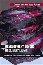 Development Beyond Neoliberalism? : Governance, Poverty Reduction and Political Economy - David Alan Craig