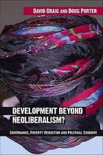 Development Beyond Neoliberalism? : Governance, Poverty Reduction and Political Economy - David Alan Craig