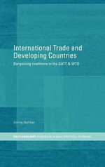 International Trade and Developing Countries : Bargaining and Coalitions in the GATT and WTO - Amrita Narlikar
