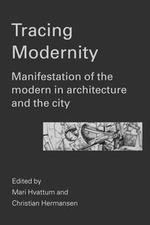 Tracing Modernity : Manifestations of the Modern in Architecture and the City