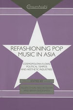 Refashioning Pop Music in Asia : Cosmopolitan Flows, Political Tempos, and Aesthetic Industries