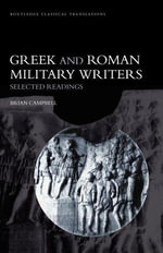 Greek and Roman Military Writers : Selected Readings - Brian Campbell