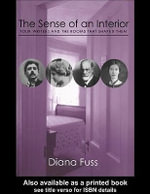 Sense of an Interior : Four Rooms and the Writers That Shaped Them - Diana Fuss