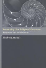 Researching New Religious Movements : Responses and Redefinitions - Elisabeth Arweck