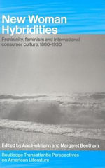 New Woman Hybridities : Feminity, Feminism and International Consumer Culture, 1880-1930
