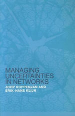 Managing Uncertainties in Networks : A Network Approach to Problem Solving and Decision Making - Joop Koppenjan