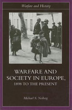 Warfare and Society in Europe : 1898 To the Present - Michael S. Neiberg