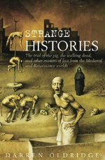 Strange Histories : The Trial of the Pig, the Walking Dead, and Other Matters of Fact from the Medieval and Renaissance Worlds - Darren Oldridge