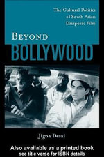 Beyond Bollywood : The Cultural Politics of South Asian Diasporic Film - Jigna Desai