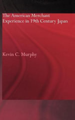 American Merchant Experience in 19th Century Japan - Kevin C. Murphy