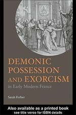 Demonic Possession and Exorcism : In Early Modern France - Sarah Ferber