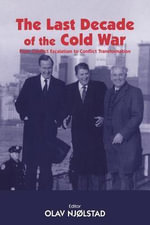 The Last Decade of the Cold War : From Conflict Escalation to Conflict Transformation