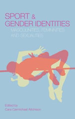 Sport and Gender Identities : Masculinities, Femininities And Sexualities