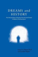 Dreams and History : The Interpretation of Dreams from Ancient Greece to Modern Psychoanalysis