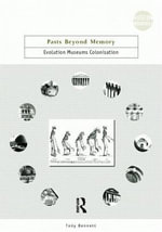 Pasts Beyond Memory : Evolution, Museums, Colonialism - Tony Bennett