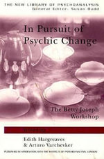 In Pursuit of Psychic Change : The Betty Joseph Workshop