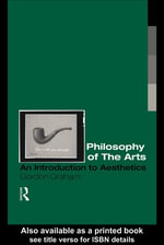 Philosophy of the Arts : An Introduction To Aesthetics - Gordon Graham