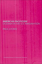 American Pacificism : Oceania In The U.S. Imagination - Paul Lyons