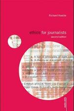 Ethics for Journalists - Richard Keeble