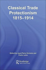 Classical Trade Protectionism 1815-1914 - Jean-Pierre Dormois