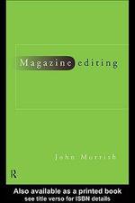 Magazine Editing : In Print and Online - John Morrish
