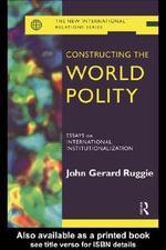 Constructing the World Polity - John Gerard Ruggie