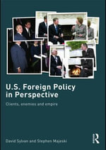 U.S. Foreign Policy in Perspective : Clients, Enemies and Empire - David Sylvan