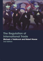 The Regulation of International Trade - Michael J. Trebilcock