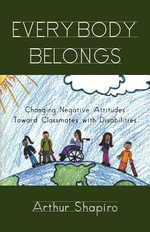 Everybody Belongs : Changing Negative Attitudes Toward Classmates With Disabilities - A. Shapiro