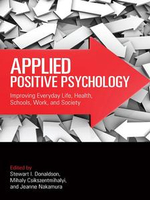 Applied Positive Psychology : Improving Everyday Life, Health, Schools, Work, and Society