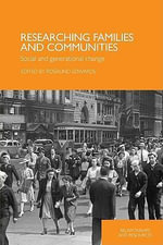 Researching Families and Communities : Social and Generational Change - Rosalind Edwards
