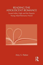 Reading the Adolescent Romance : Sweet Valley High and the Popular Young Adult Romance Novel - Amy Pattee