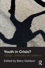 Youth in Crisis? : 'Gangs', Territoriality and Violence