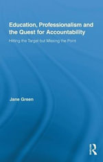 Education, Professionalism and the Quest for Accountability : Hitting the Target But Missing the Point - Jane Green