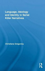 Language, Ideology and Identity in Serial Killer Narratives - Christiana Gregoriou