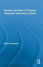 Parody and Taste in Postwar American Television Culture - Ethan Thompson