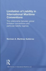 Limitation of Liability in International Maritime Conventions : The Relationship Between Global Limitation Conventions and Particular Liability Regimes - Norman A. Martinez Gutierrez